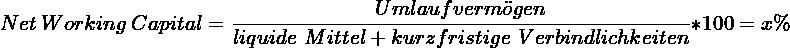 \[ Net~Working~Capital = \frac{Umlaufverm\ddot{o}gen}{liquide~Mittel + kurzfristige~Verbindlichkeiten} * 100 = x\% \]