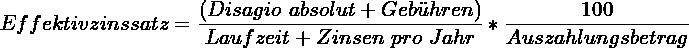 \[ Effektivzinssatz = \frac{(Disagio~absolut + Geb\ddot{u}hren)}{Laufzeit + Zinsen~pro~Jahr} * \frac{100}{Auszahlungsbetrag} \]