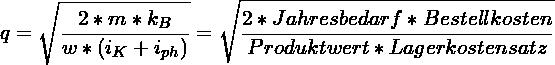 \[ q = \sqrt{\frac{2*m*k_B}{w*(i_K+i_{ph})}} = \sqrt{\frac{2*Jahresbedarf*Bestellkosten}{Produktwert*Lagerkostensatz}} \]