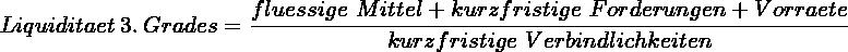 \[ Liquiditaet~3.~Grades = \frac{fluessige~Mittel + kurzfristige~Forderungen + Vorraete}{kurzfristige~Verbindlichkeiten} \]