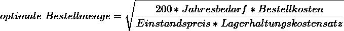 \[ optimale~Bestellmenge = \sqrt{\frac{200*Jahresbedarf*Bestellkosten}{Einstandspreis * Lagerhaltungskostensatz}} \]